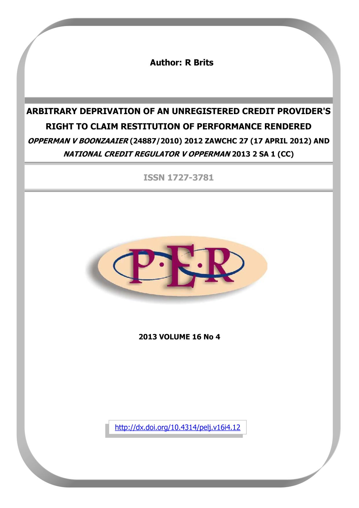 Book cover Arbitrary Deprivation of an Unregistered Credit Provider's Right to Claim Restitution of Performance Rendered <i>Opperman v Boonzaaier</i> (24887/2010) 2012 ZAWCHC 27 (17 April 2012) and <i>National Credit Regulator v Opperman</i> 2013 2 SA 1 (CC)