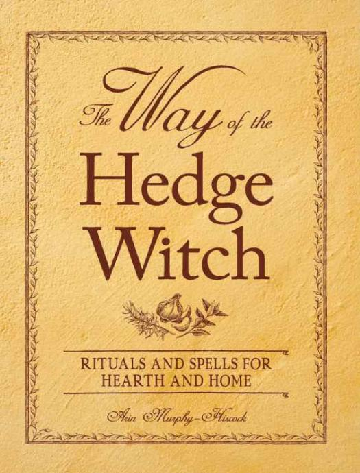 Book cover The Way of the Hedge Witch RITUALS AND SPELLS FOR HEARTH AND HOME